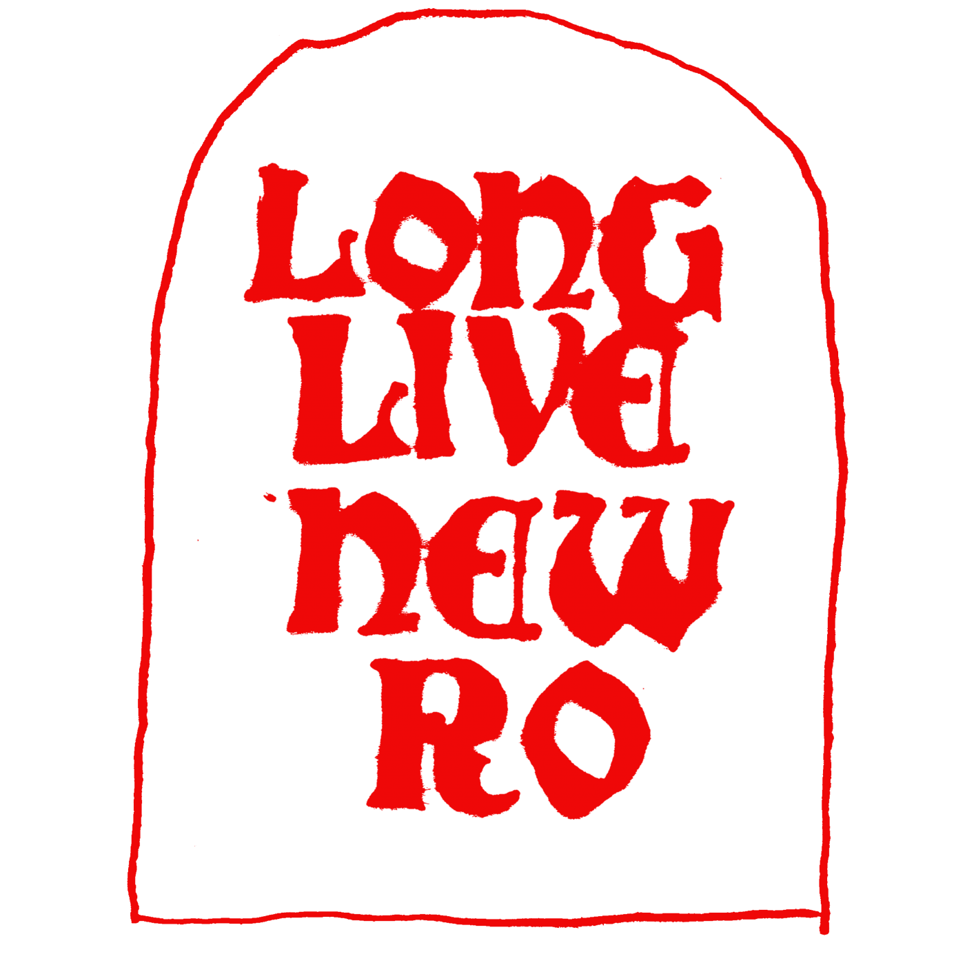 LONG LIVE NEW RO